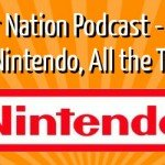 Podcast: Episode 10 &#8211; All Nintendo, All the Time!