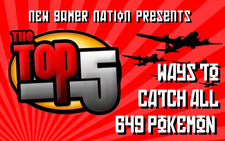 Top 5- Ways To Catch All 649 Pokemon